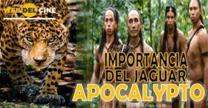 importancia del jaguar en apocalypto